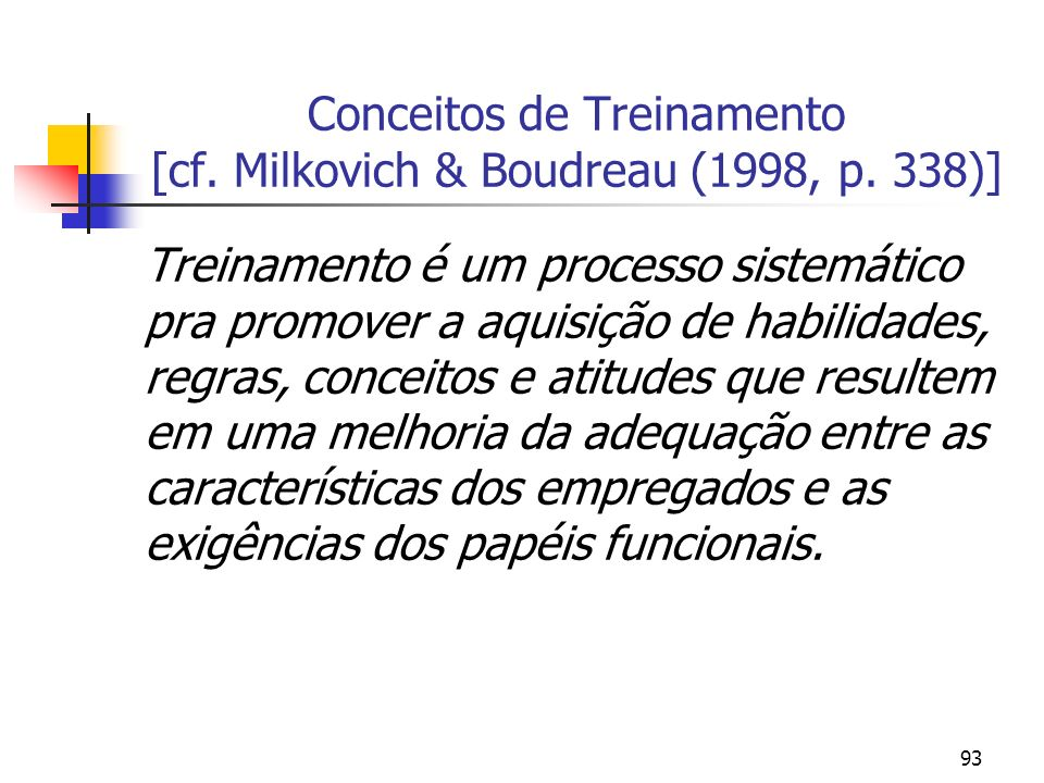 Conceitos de Treinamento [cf. Milkovich & Boudreau (1998, p. 338)]